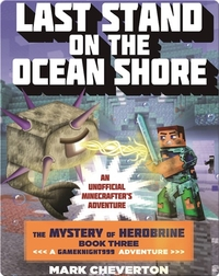 Last Stand on the Ocean Shore: The Mystery of Herobrine Book Three