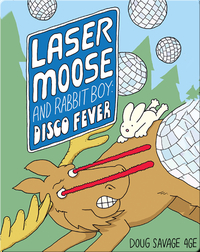 Laser Moose and Rabbit Boy: Disco Fever