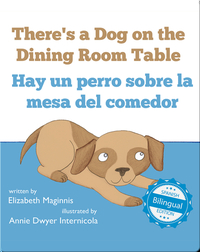 There's a Dog on the Dining Room Table / Hay un perro sobre la mesa del comedor