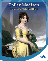 Dolley Madison: Hostess and Patriot