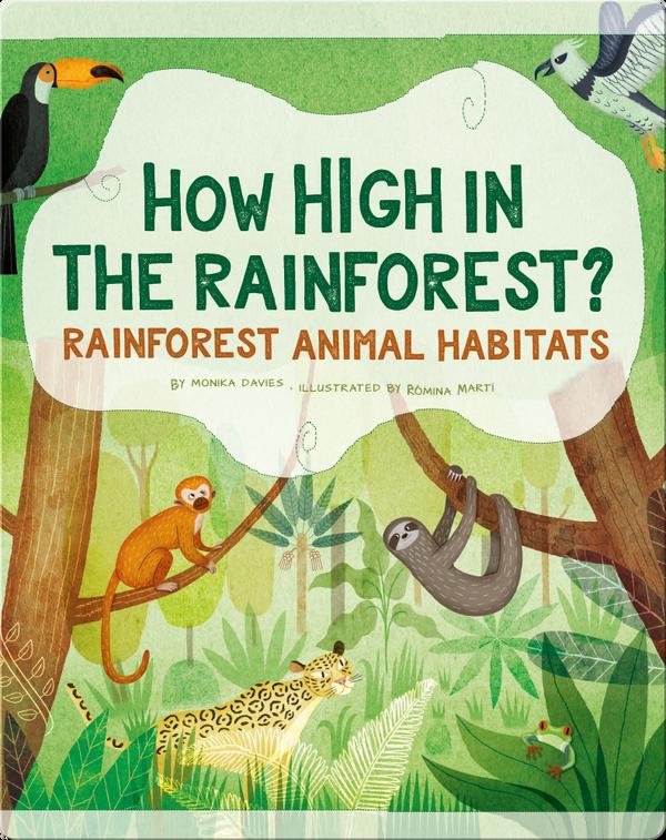 How High in the Rainforest?: Rainforest Animal Habitats