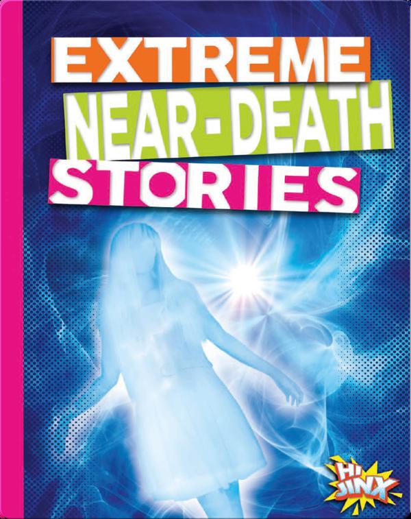 Extreme Near-Death Stories