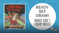 Ready Set Draw! THE LIBRARY MOUSE and more! by Daniel Kirk