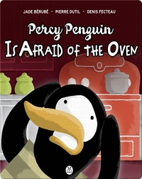Percy Penguin Is Afraid of the Oven