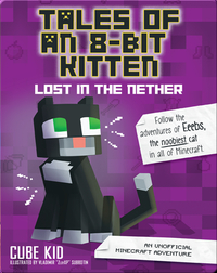 Tales of an 8-Bit Kitten Book 1: Lost in the Nether