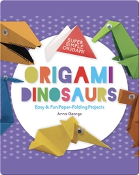Origami Dinosaurs: Easy & Fun Paper-Folding Projects