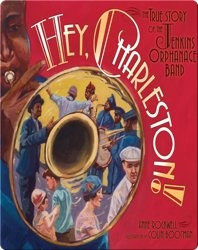 Hey, Charleston! The True Story of the Jenkins Orphanage Band