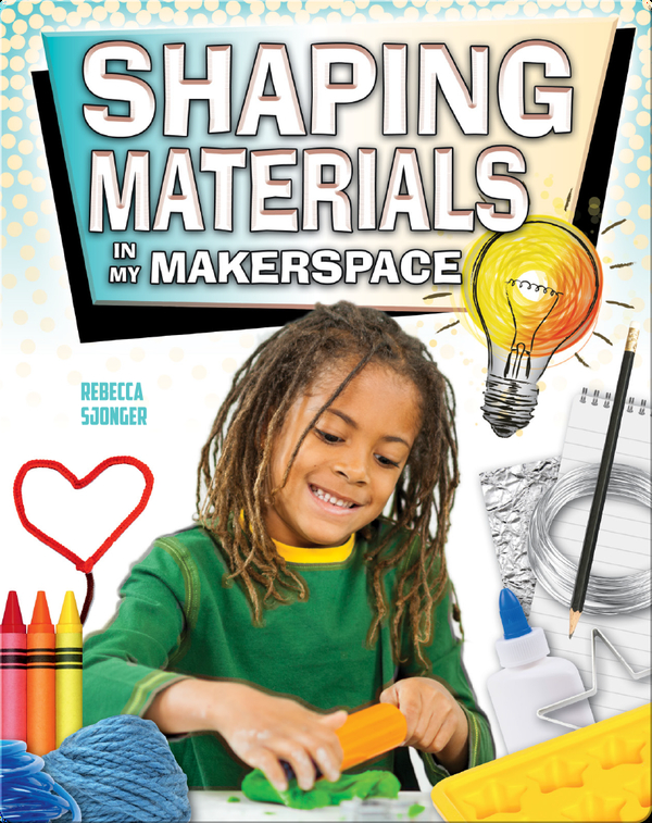 Shaping Materials in My Makerspace