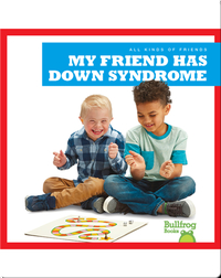 All Kinds of Friends: My Friend Has Down Syndrome