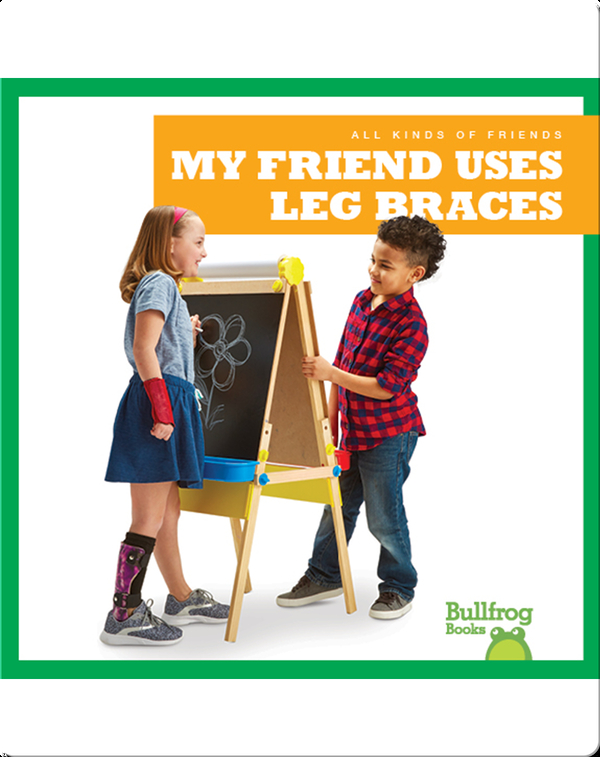All Kinds of Friends: My Friend Uses Leg Braces