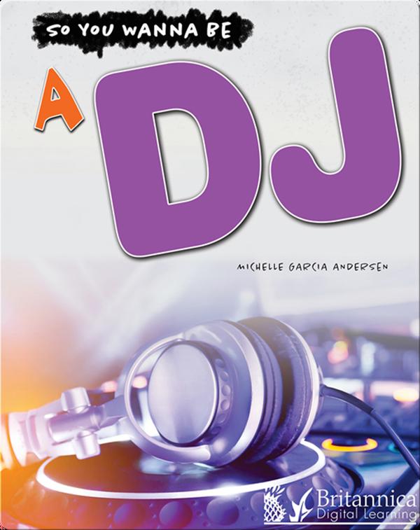 So You Wanna Be A DJ