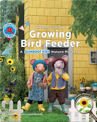 The Case of the Growing Bird Feeder: A Gumboot Kids Nature Mystery