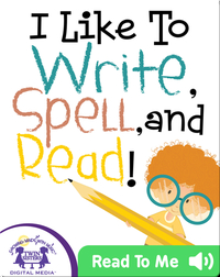 I Like To Write, Spell, and Read!
