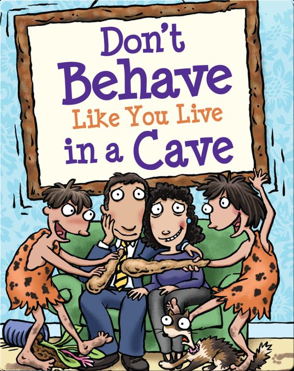 Don't Behave Like You Live in a Cave