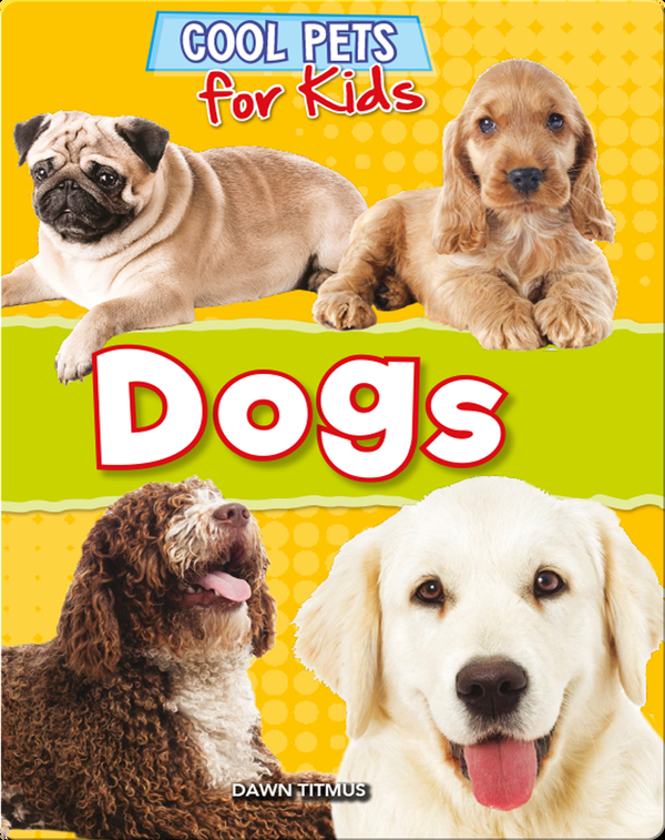 Cool Pets for Kids: Dogs