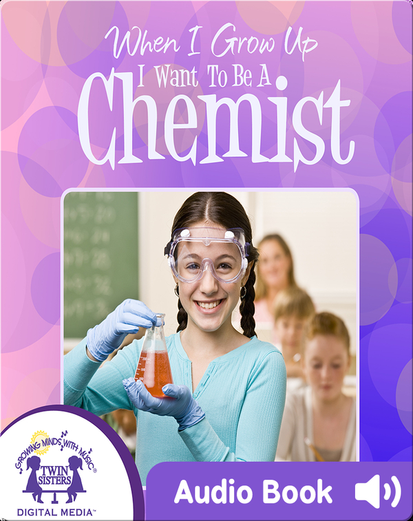 When I Grow up I Want to Be a Chemist
