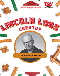 Lincoln Logs Creator: John Lloyd Wright