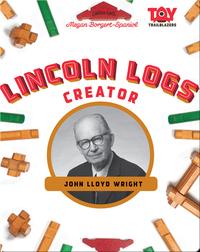 Lincoln Logs Creator: John Lloyd Wright