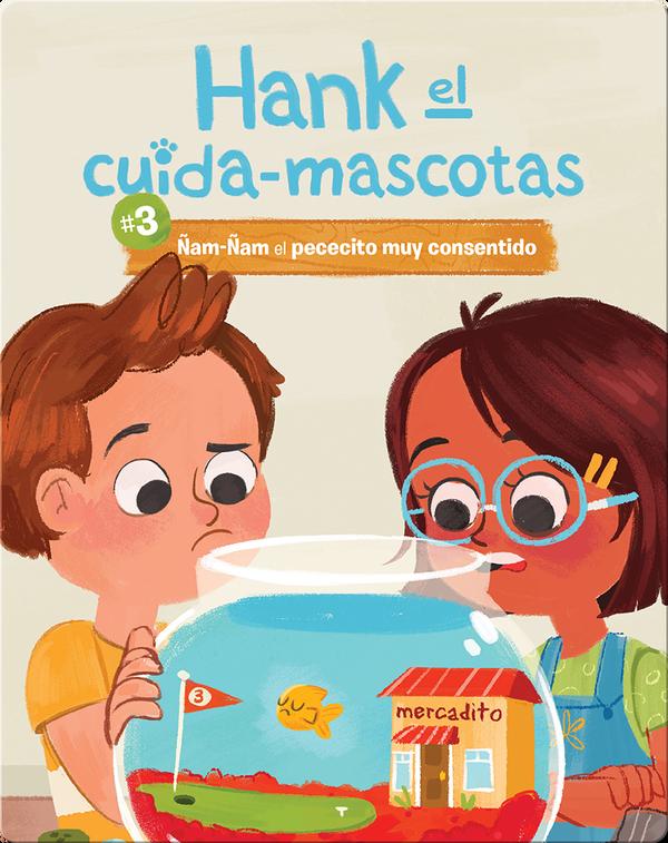 #3: Ñam-Ñam el Pececito muy Consentido (Yum-Yum the Very Spoiled Fish)