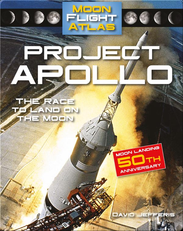 Project Apollo: The Race to Land on the Moon (Moon Flight Atlas)