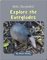 Hello, Everglades!: Explore the Everglades