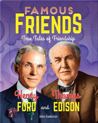 Famous Friends: Henry Ford and Thomas Edison