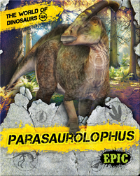 The World of Dinosaurs: Parasaurolophus
