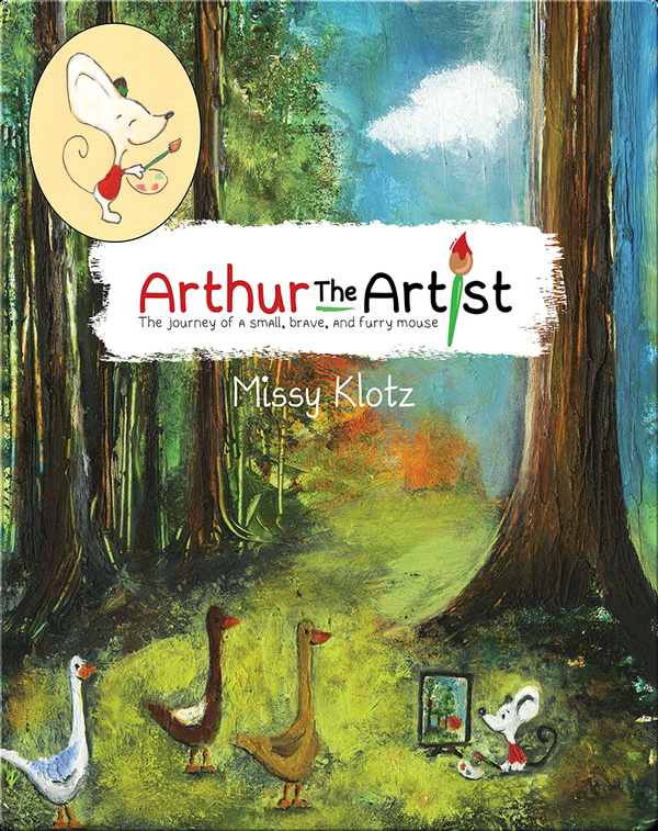 Arthur the Artist: The Journey of a Small, Brave, and Furry Mouse