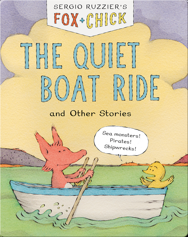 Fox + Chick: The Quiet Boat Ride, and Other Stories
