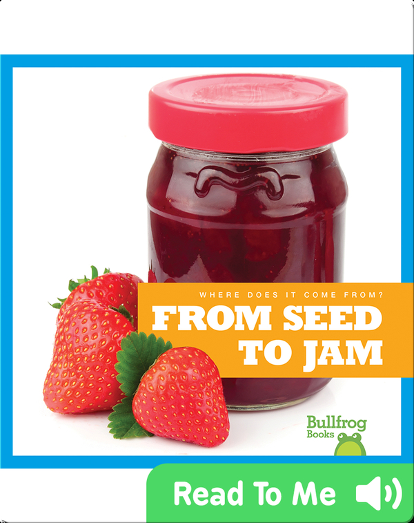 Where Does It Come From?: From Seed to Jam