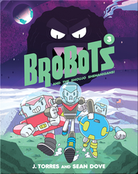 Brobots and the Shoujo Shenanigans! (Book 3)