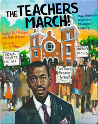 The Teacher's March!: How Selma's Teachers Changed History