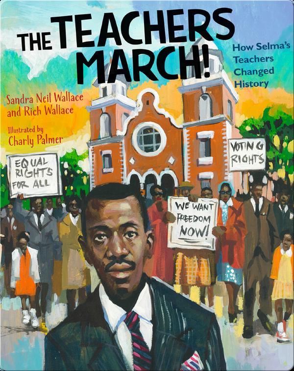 The Teacher's March!: How Selma's Teachers Changed History