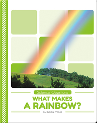 Science Questions: What Makes a Rainbow?