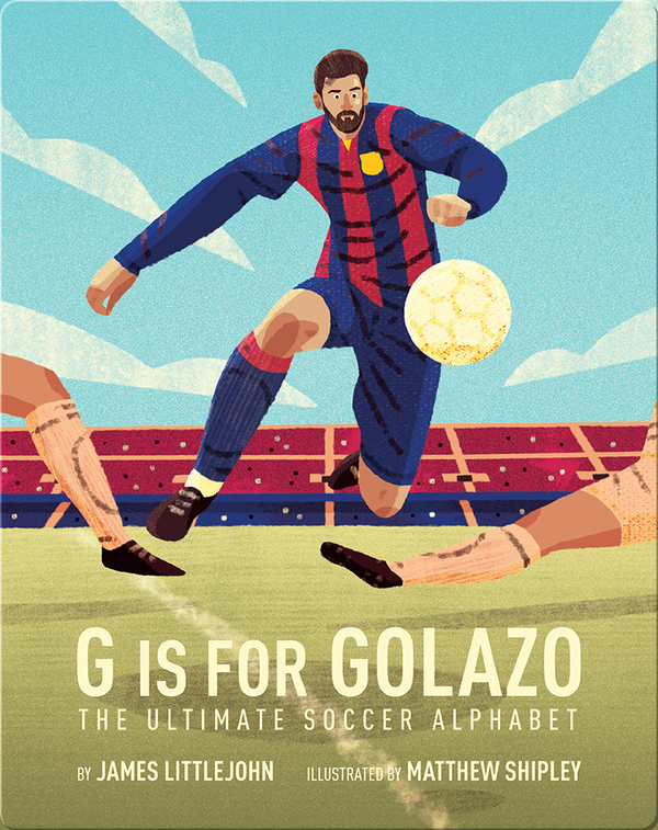 G is for Golazo: The Ultimate Soccer Alphabet