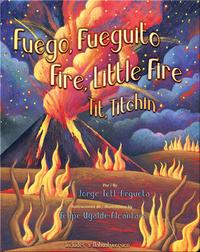 Fuego, Fueguito / Fire, Little Fire