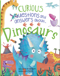 Curious Questions and Answers About... Dinosaurs