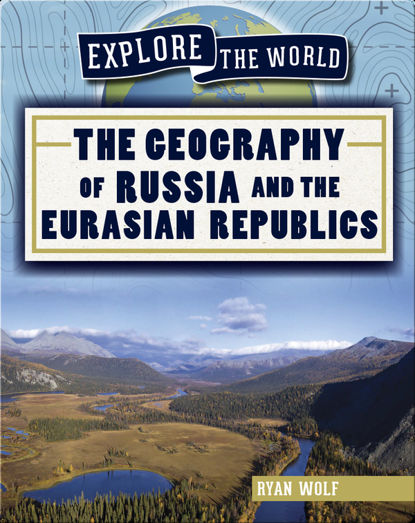 The Geography of Russia and the Eurasian Republics