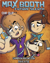 Max Booth, Future Sleuth: Chip Blip