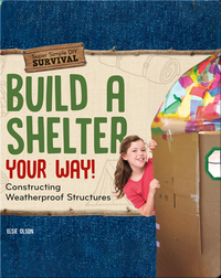 Build a Shelter Your Way!: Constructing Weatherproof Structures