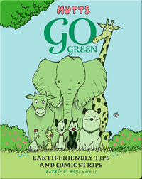 Mutts Go Green: Earth-Friendly Tips and Comic Strips