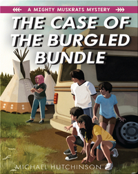 A Mighty Muskrats Mystery Book 3: The Case of the Burgled Bundle