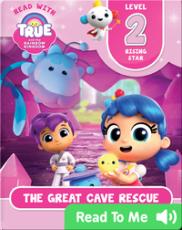 True and the Rainbow Kingdom: The Great Cave Rescue