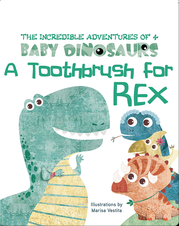 The Incredible Adventures of 4 Baby Dinosaurs: A Toothbrush for Rex