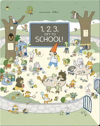 1, 2, 3, Off to School!