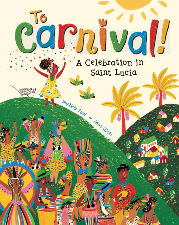 To Carnival!: A Celebration in St. Lucia