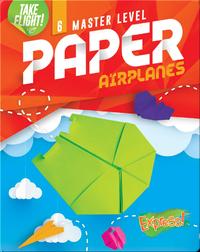 Take Flight!: Master Level Paper Airplanes