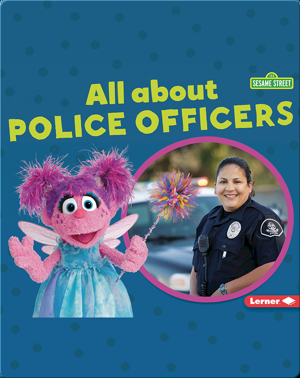 Sesame Street Loves Community Helpers: All About Police Officers