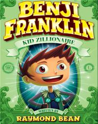 Benji Franklin Kid Zillionaire