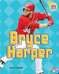 Amazing Athletes: Bryce Harper